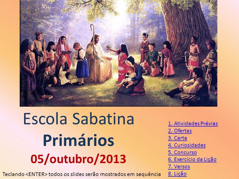 Escola Sabatina Primários 05/outubro/2013 1. Atividades Prévias