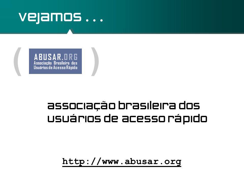 ( ) vejamos . . . associação brasileira dos usuários de acesso rápido