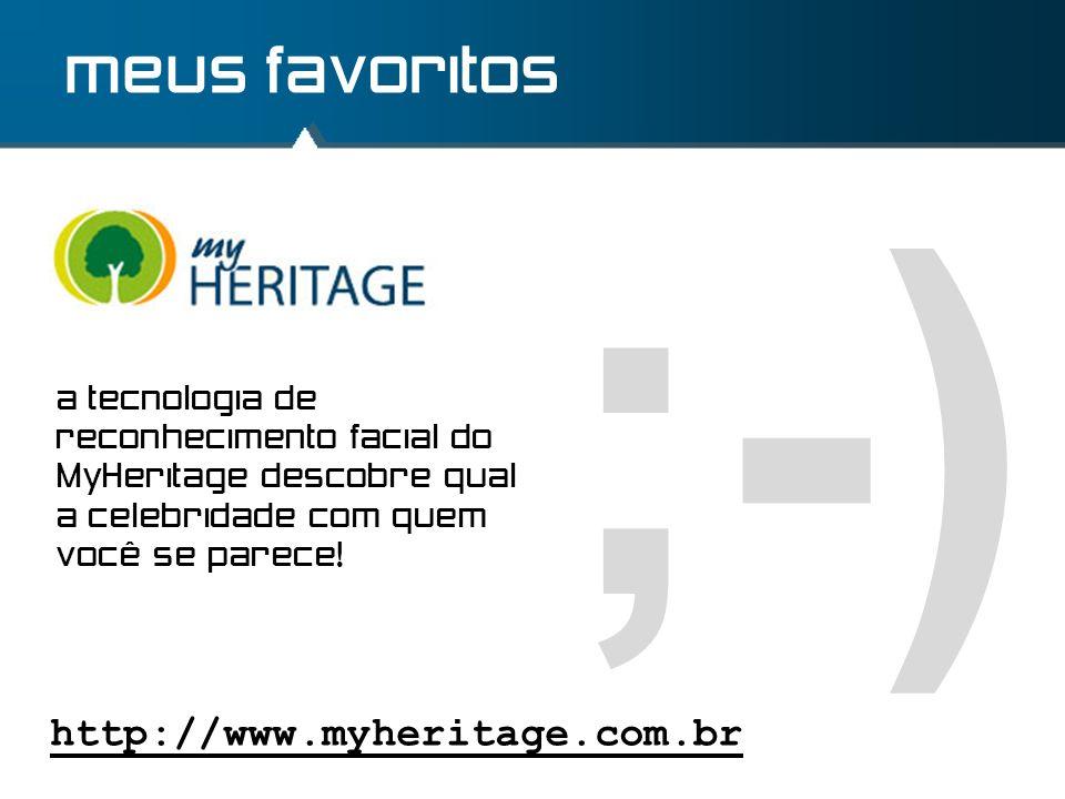 ;-) meus favoritos http://www.myheritage.com.br