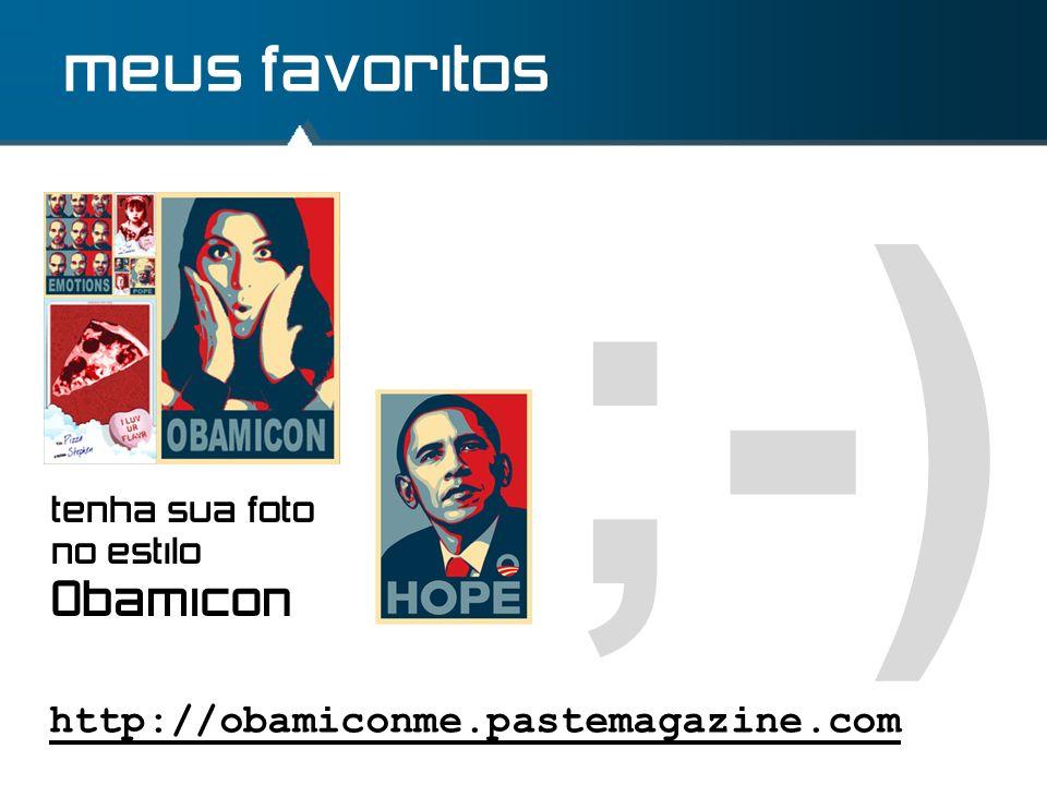 ;-) meus favoritos http://obamiconme.pastemagazine.com