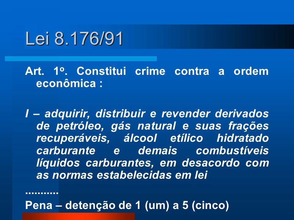 Lei 8.176/91 Art. 1o. Constitui crime contra a ordem econômica :
