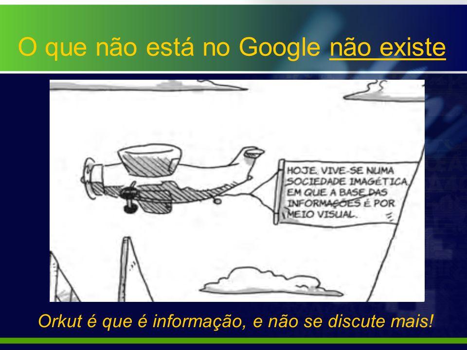 O que não está no Google não existe