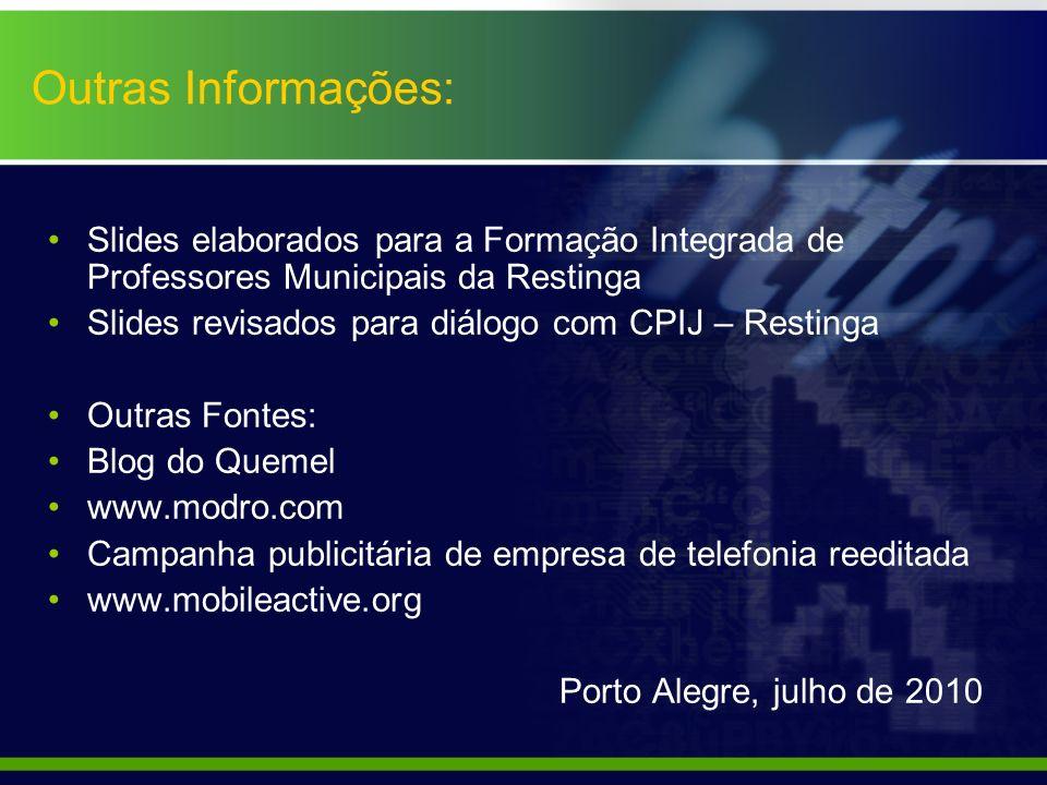 Outras Informações: Slides elaborados para a Formação Integrada de Professores Municipais da Restinga.