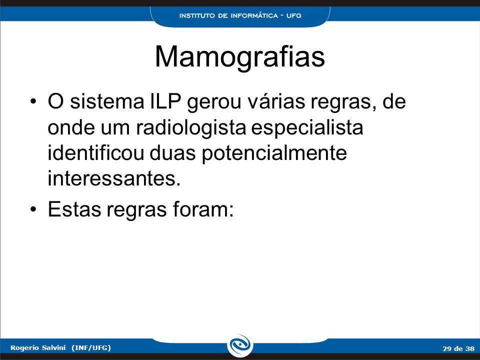 Mamografias O sistema ILP gerou várias regras, de onde um radiologista especialista identificou duas potencialmente interessantes.