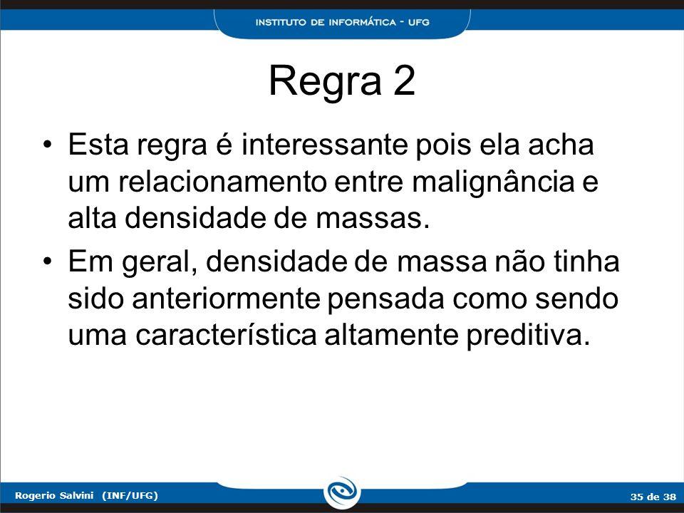 Regra 2 Esta regra é interessante pois ela acha um relacionamento entre malignância e alta densidade de massas.