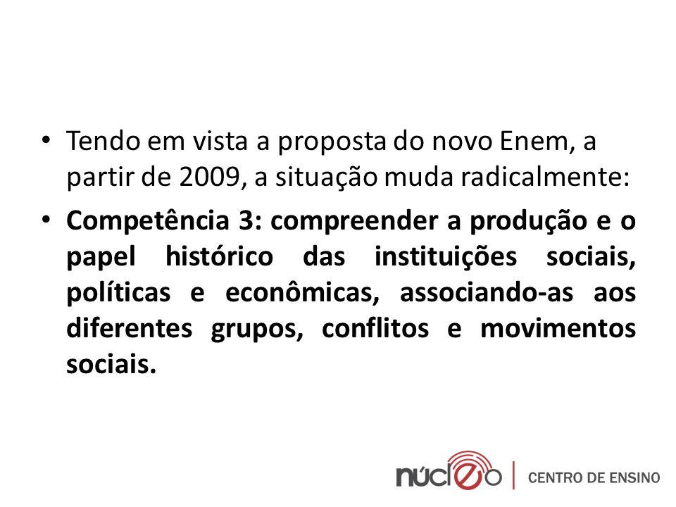 Tendo em vista a proposta do novo Enem, a partir de 2009, a situação muda radicalmente: