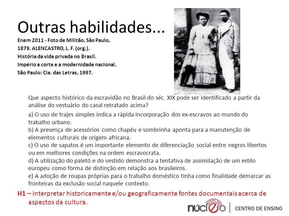 Outras habilidades... Enem 2011 - Foto de Militão, São Paulo, 1879. ALENCASTRO, L. F. (org.). História da vida privada no Brasil.