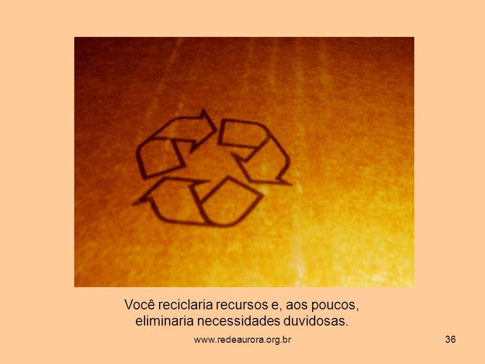 Você reciclaria recursos e, aos poucos,
