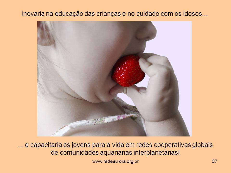 Inovaria na educação das crianças e no cuidado com os idosos...