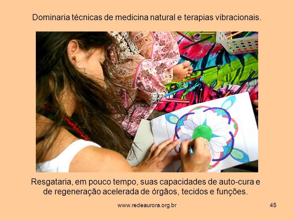 Dominaria técnicas de medicina natural e terapias vibracionais.