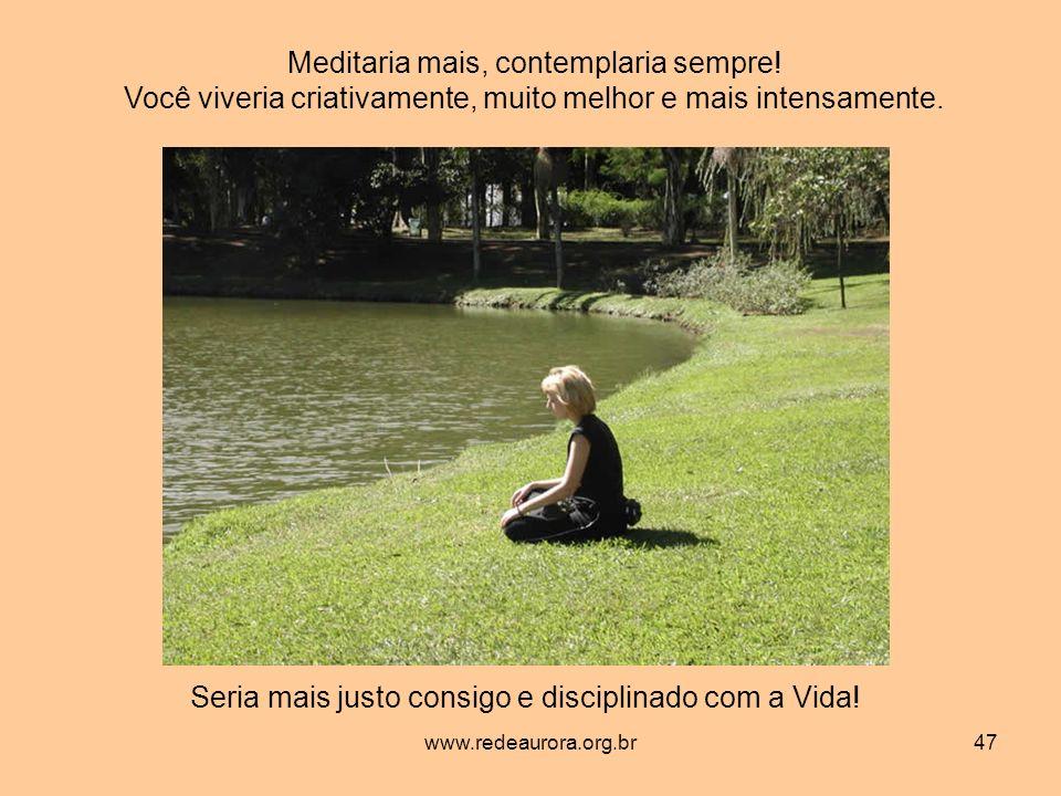 Meditaria mais, contemplaria sempre!
