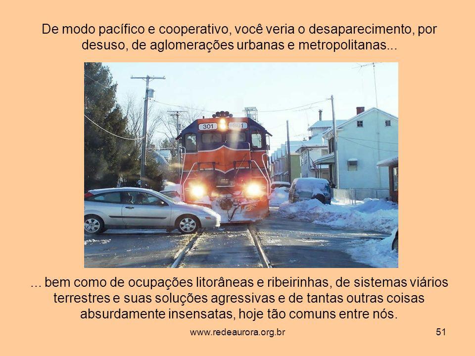 De modo pacífico e cooperativo, você veria o desaparecimento, por desuso, de aglomerações urbanas e metropolitanas...