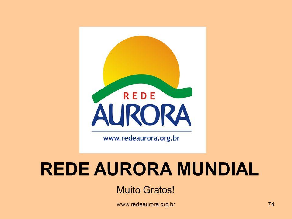 REDE AURORA MUNDIAL Muito Gratos! www.redeaurora.org.br