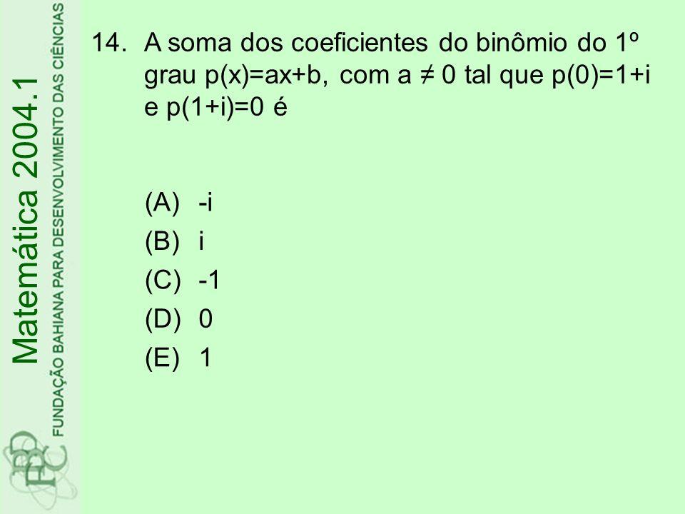 A soma dos coeficientes do binômio do 1º grau p(x)=ax+b, com a ≠ 0 tal que p(0)=1+i e p(1+i)=0 é