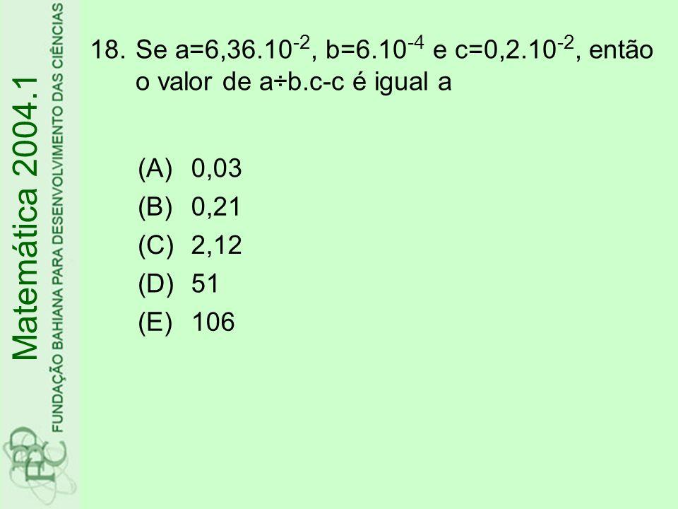 Se a=6,36. 10-2, b=6. 10-4 e c=0,2. 10-2, então o valor de a÷b