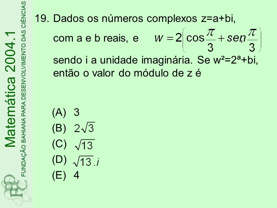 Dados os números complexos z=a+bi, com a e b reais, e , sendo i a unidade imaginária. Se w²=2ª+bi, então o valor do módulo de z é