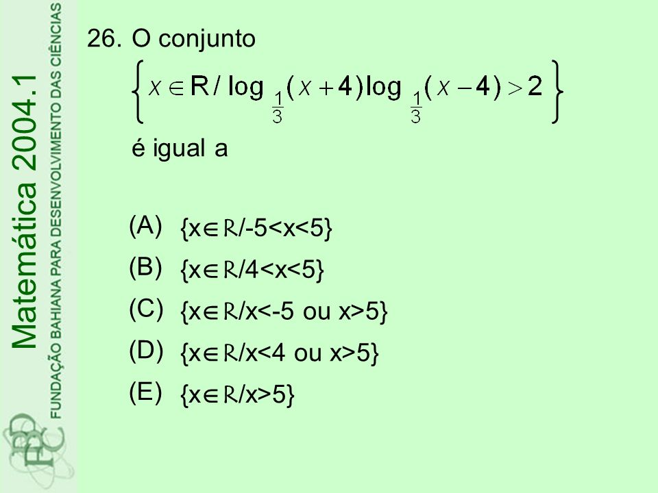 Matemática 2004.1 O conjunto é igual a (A) {xR/-5<x<5} (B)