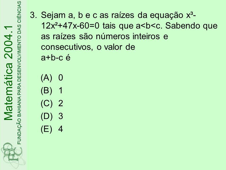 Sejam a, b e c as raízes da equação x³-12x²+47x-60=0 tais que a<b<c. Sabendo que as raízes são números inteiros e consecutivos, o valor de a+b-c é
