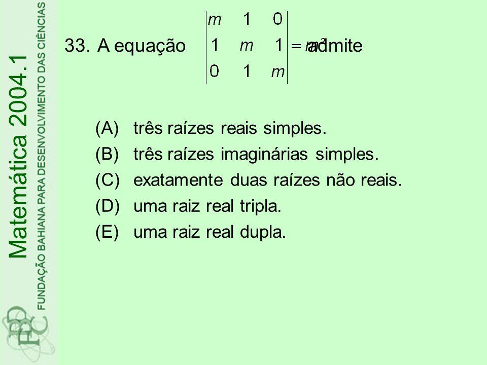 Matemática 2004.1 A equação admite (A) três raízes reais simples. (B)