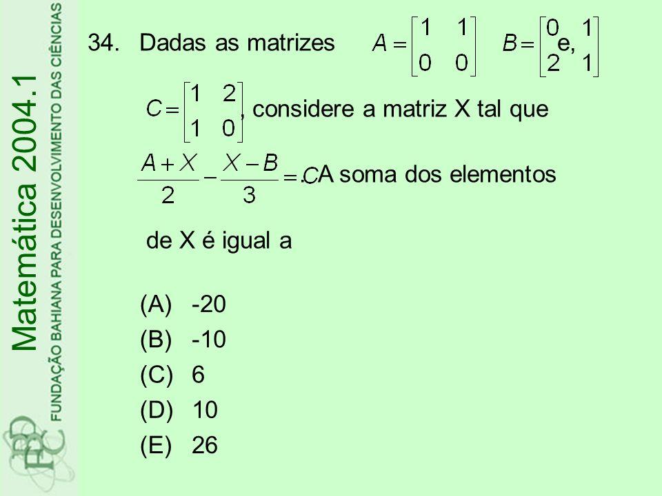 Dadas as matrizes e, , considere a matriz X tal que