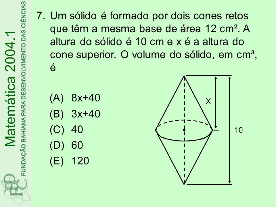 Um sólido é formado por dois cones retos que têm a mesma base de área 12 cm². A altura do sólido é 10 cm e x é a altura do cone superior. O volume do sólido, em cm³, é