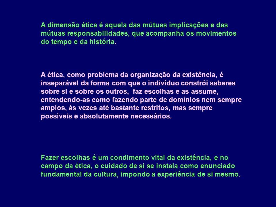 A dimensão ética é aquela das mútuas implicações e das mútuas responsabilidades, que acompanha os movimentos do tempo e da história.