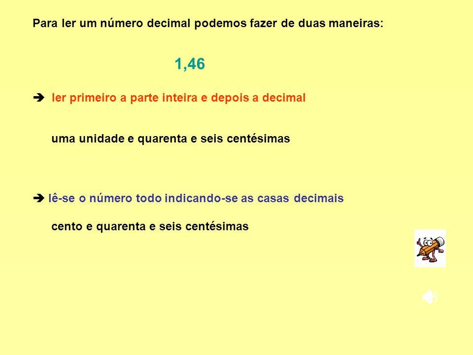 1,46 Para ler um número decimal podemos fazer de duas maneiras:
