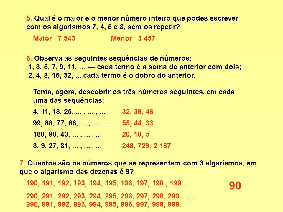 5. Qual é o maior e o menor número inteiro que podes escrever com os algarismos 7, 4, 5 e 3, sem os repetir