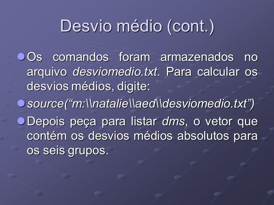 Desvio médio (cont.) Os comandos foram armazenados no arquivo desviomedio.txt. Para calcular os desvios médios, digite: