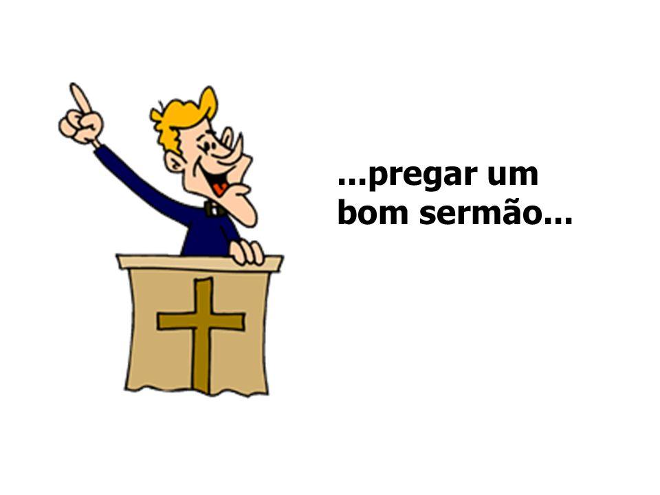 ...pregar um bom sermão...
