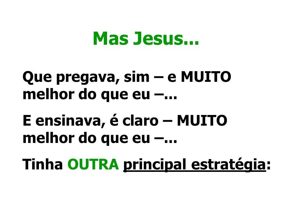 Mas Jesus... Que pregava, sim – e MUITO melhor do que eu –...