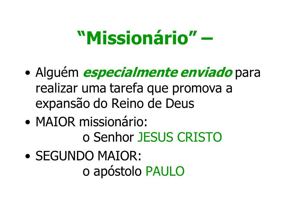 Missionário – Alguém especialmente enviado para realizar uma tarefa que promova a expansão do Reino de Deus.
