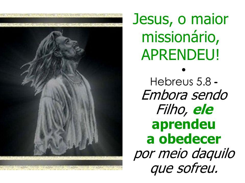 Jesus, o maior missionário, APRENDEU!