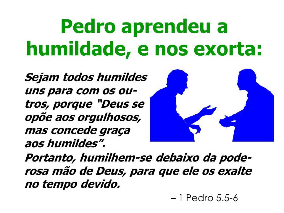 Pedro aprendeu a humildade, e nos exorta: