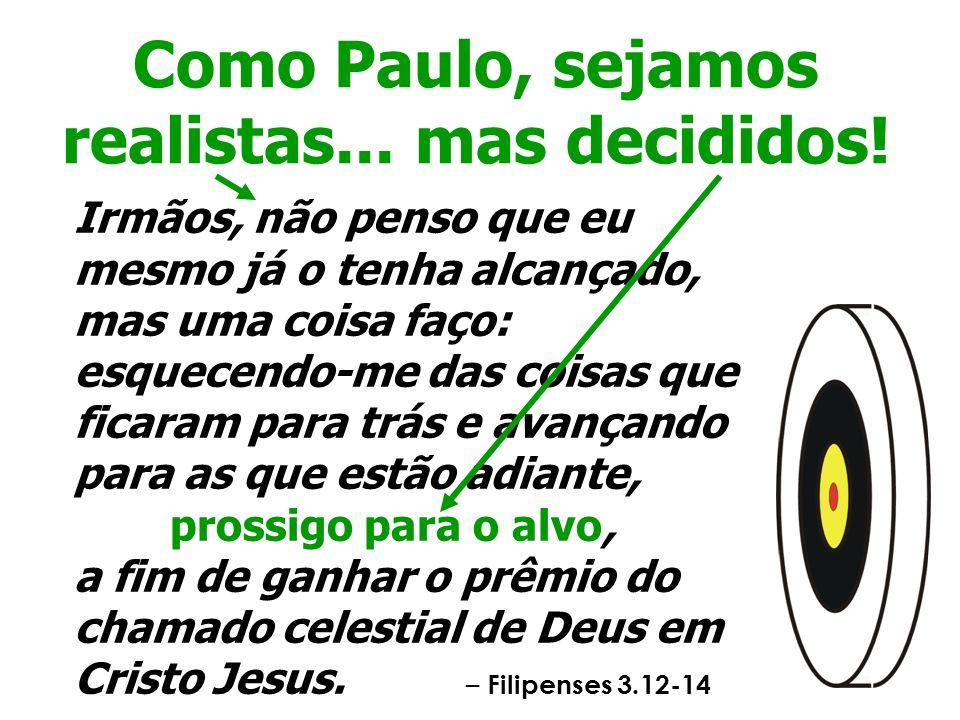 Como Paulo, sejamos realistas... mas decididos!