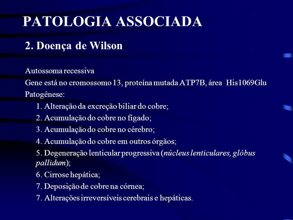 PATOLOGIA ASSOCIADA 2. Doença de Wilson Autossoma recessiva