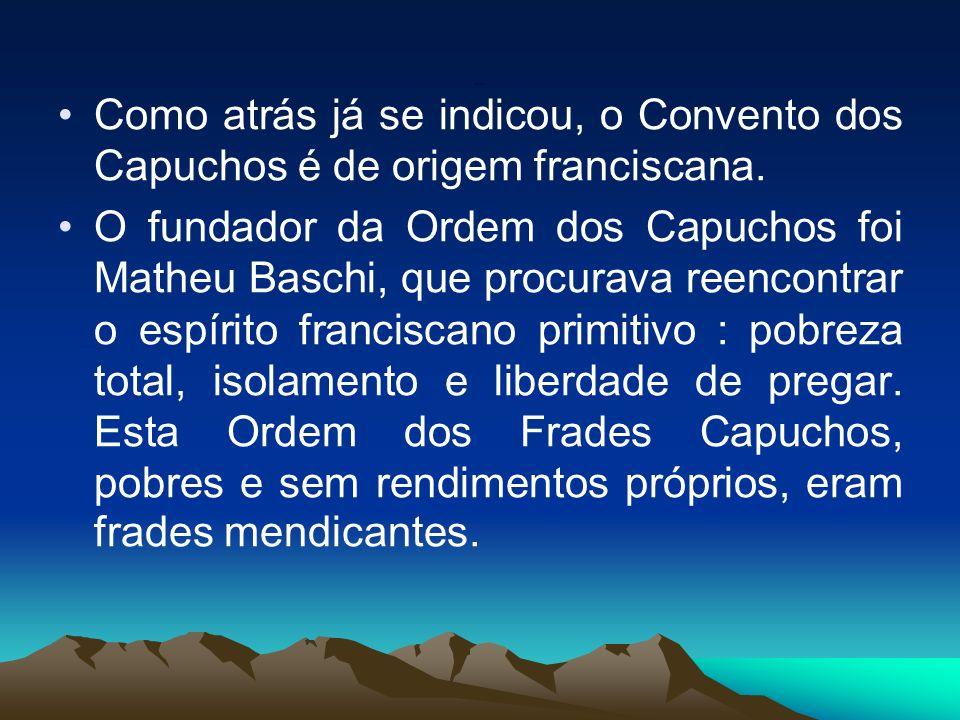 História Como atrás já se indicou, o Convento dos Capuchos é de origem franciscana.