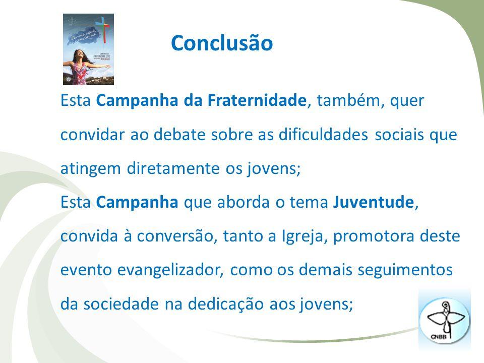Conclusão Esta Campanha da Fraternidade, também, quer convidar ao debate sobre as dificuldades sociais que atingem diretamente os jovens;