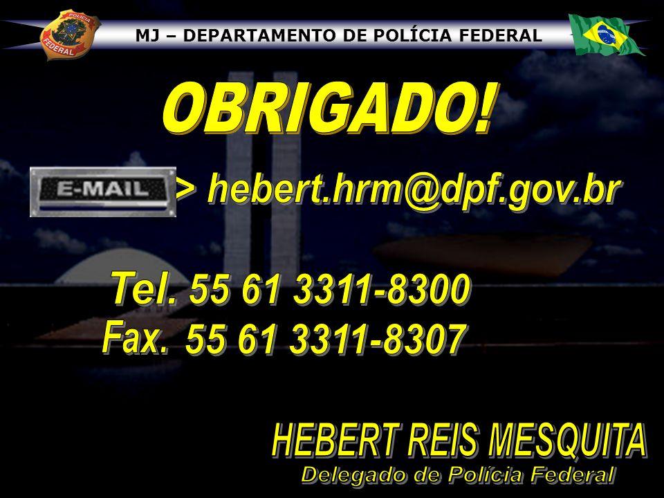 E-mail -> hebert.hrm@dpf.gov.br Delegado de Polícia Federal