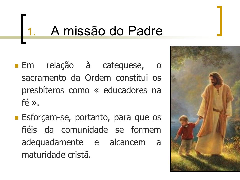 1. A missão do Padre Em relação à catequese, o sacramento da Ordem constitui os presbíteros como « educadores na fé ».