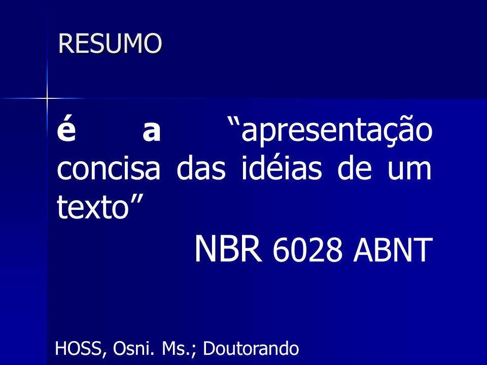RESUMO é a apresentação concisa das idéias de um texto NBR 6028 ABNT