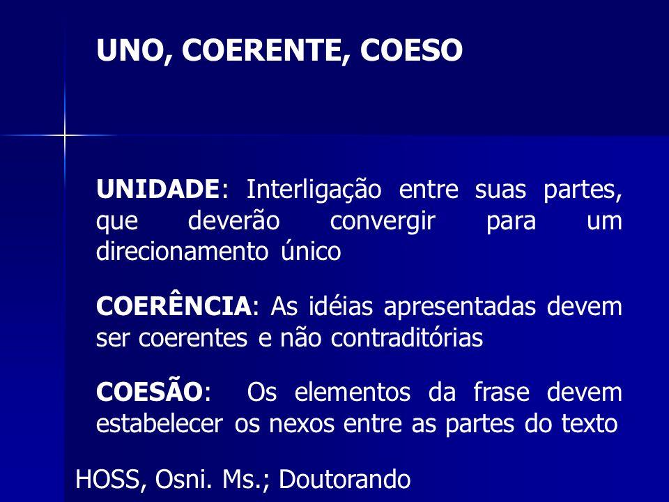 UNO, COERENTE, COESO UNIDADE: Interligação entre suas partes, que deverão convergir para um direcionamento único.