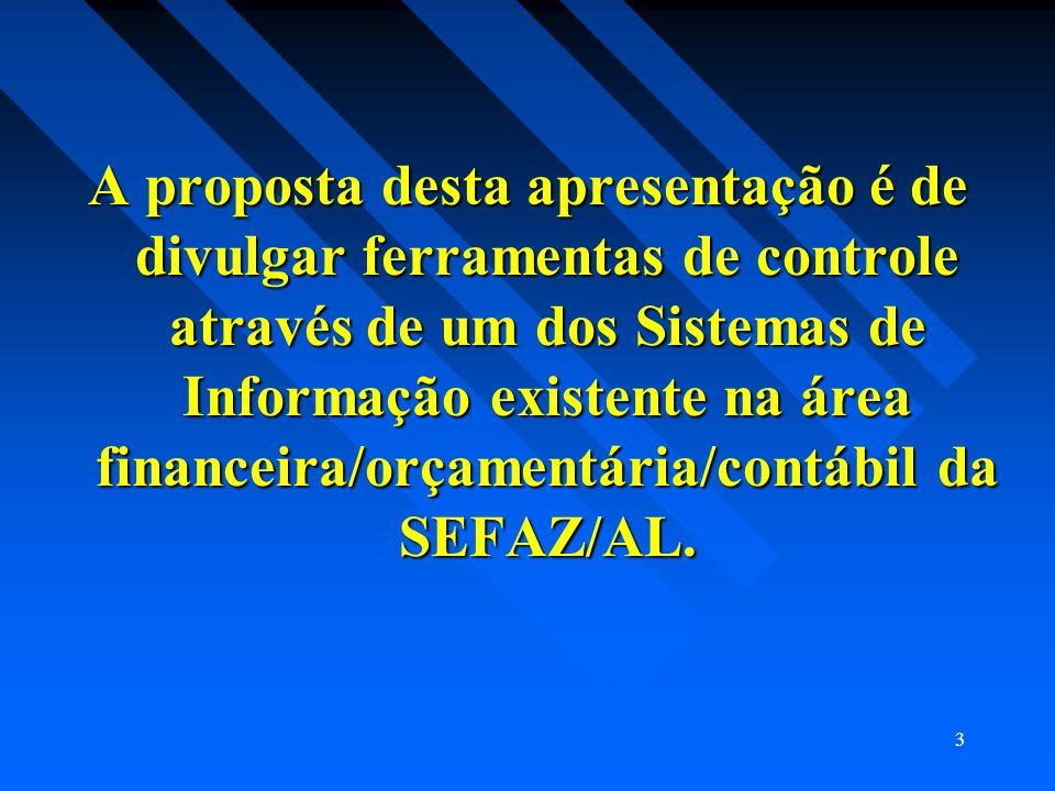A proposta desta apresentação é de divulgar ferramentas de controle através de um dos Sistemas de Informação existente na área financeira/orçamentária/contábil da SEFAZ/AL.