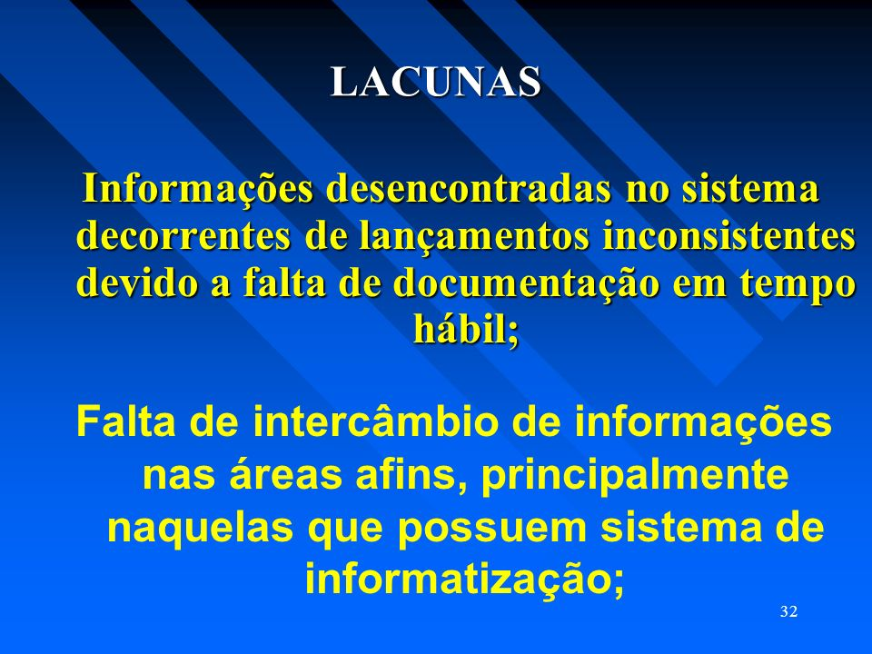 LACUNAS Informações desencontradas no sistema decorrentes de lançamentos inconsistentes devido a falta de documentação em tempo hábil;