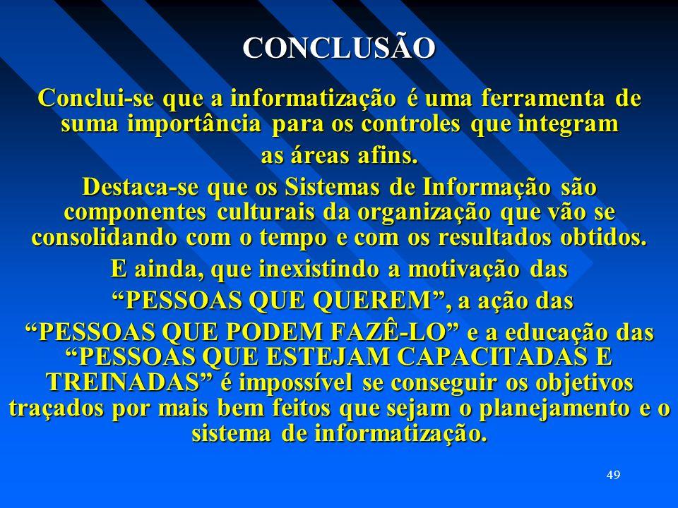 CONCLUSÃO Conclui-se que a informatização é uma ferramenta de suma importância para os controles que integram.