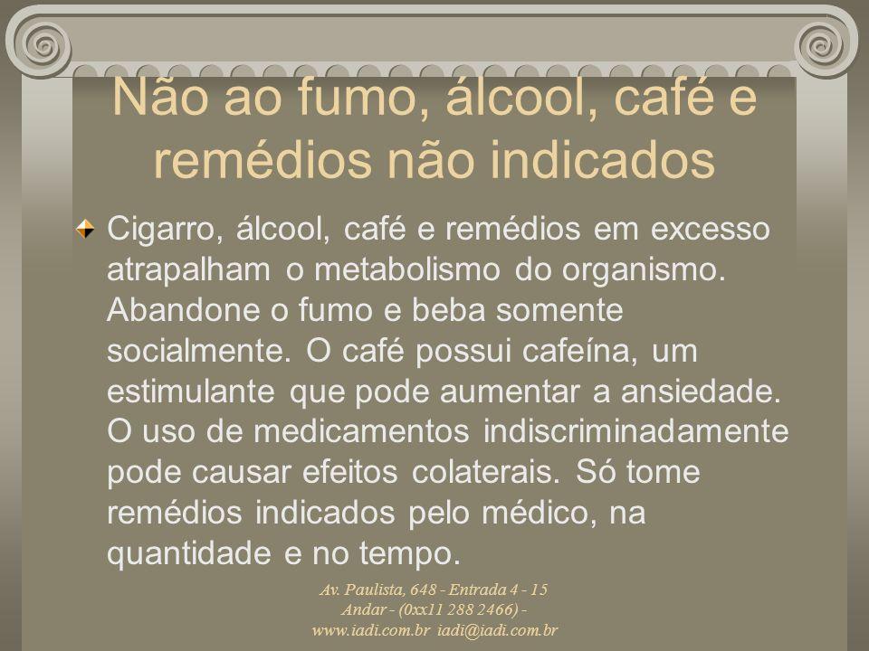Não ao fumo, álcool, café e remédios não indicados
