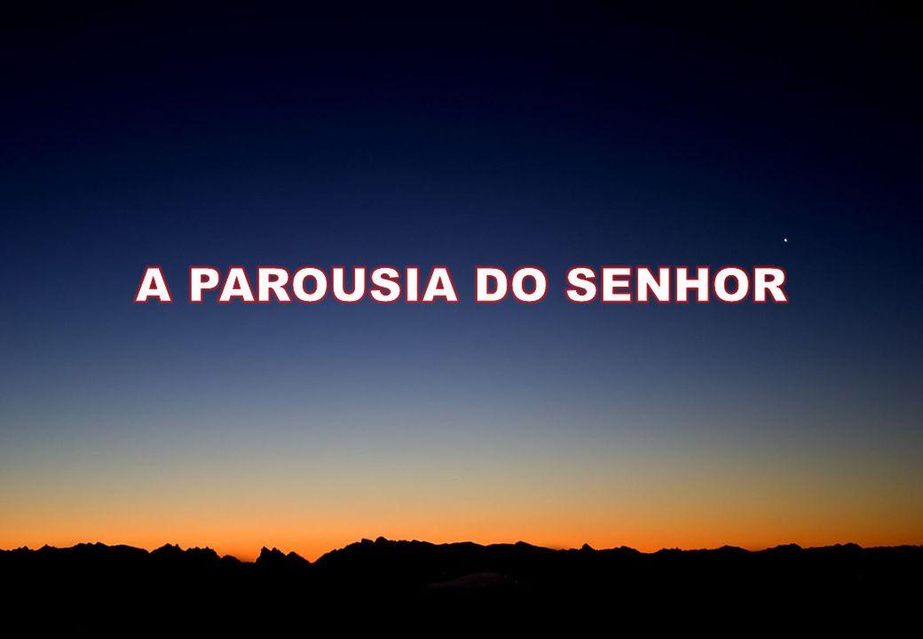 A PAROUSIA DO SENHOR