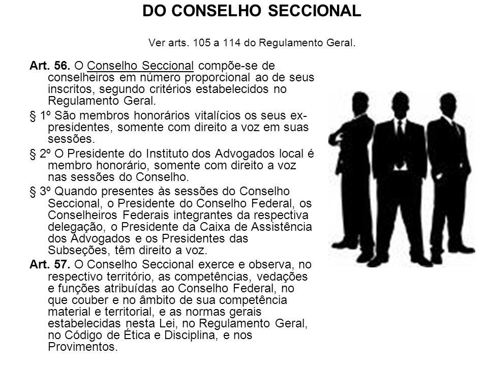 DO CONSELHO SECCIONAL Ver arts. 105 a 114 do Regulamento Geral.