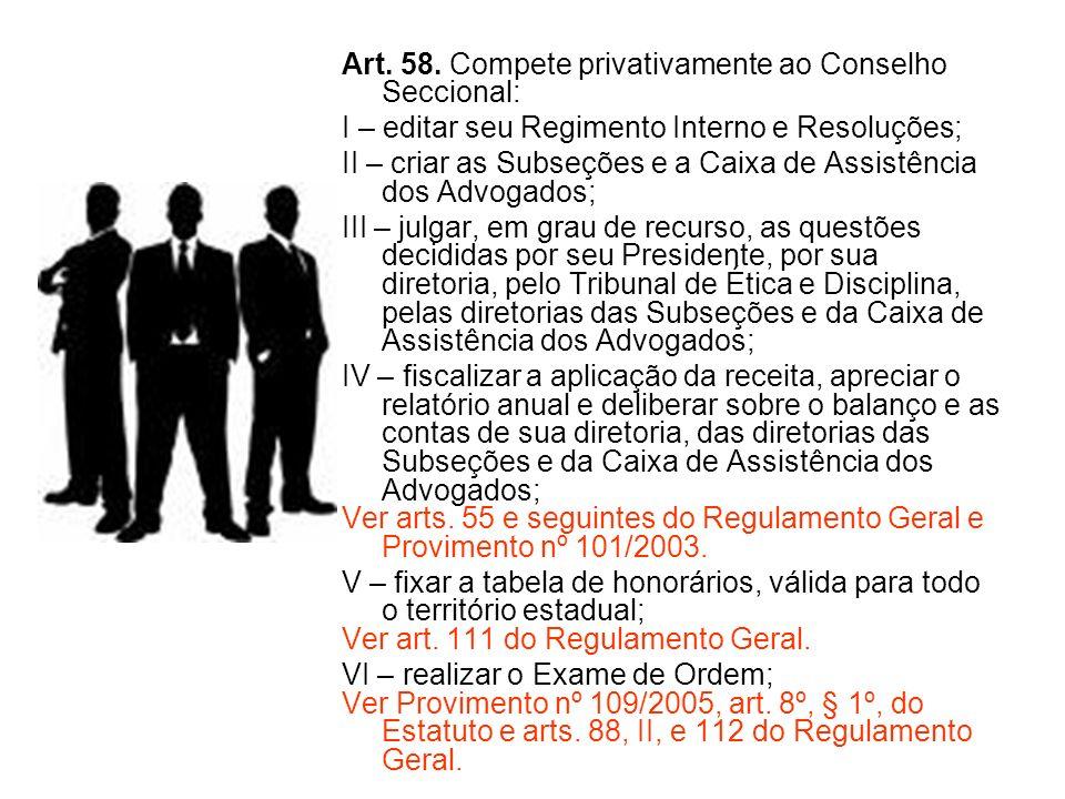 Art. 58. Compete privativamente ao Conselho Seccional: