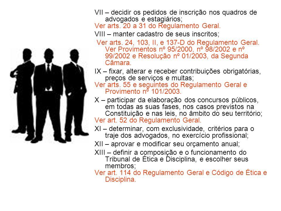 VII – decidir os pedidos de inscrição nos quadros de advogados e estagiários;